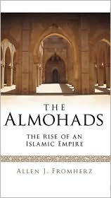 Allen Fromherz, The Almohads : the rise of an Islamic empire