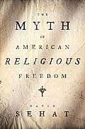 David Sehat, The Myth of American Religious Freedom