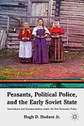 Peasants, political police, and the early Soviet State : surveillance and accommodation under the new economic policy