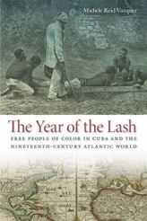 The year of the lash : free people of color in Cuba and the nineteenth-century Atlantic world