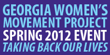 Georgia Women's Movement Project Spring 2012 Event Taking Back Our Lives
