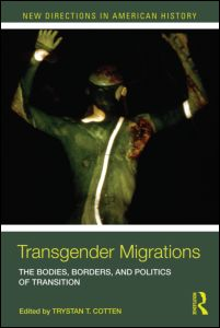 Transgender Migrations The Bodies, Borders, and Politics of Transition