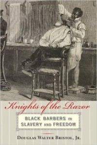 Knights of the Razor: Black barbers in slavery and freedom.