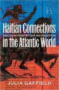 cover, Julia Gaffield, Haitian Connections in the Atlantic World