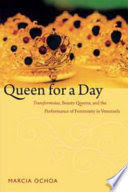 cover, Marcia Ochoa, Queen for a Day: Transformistas, Beauty Queens, and the Performance of Femininity in Venezuela