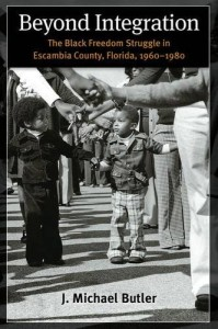 cover, J. Michael Butler, Beyond Integration: The Black Freedom Struggle in Escambia County, Florida, 1960-1980