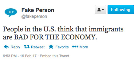 "Fake tweet: ""People in the U.S. think that immigrants are BAD FOR THE ECONOMY."""