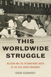 cover, Sarah Azaransky, This Worldwide Struggle: Religion and the International Routes of the Civil Rights Movement